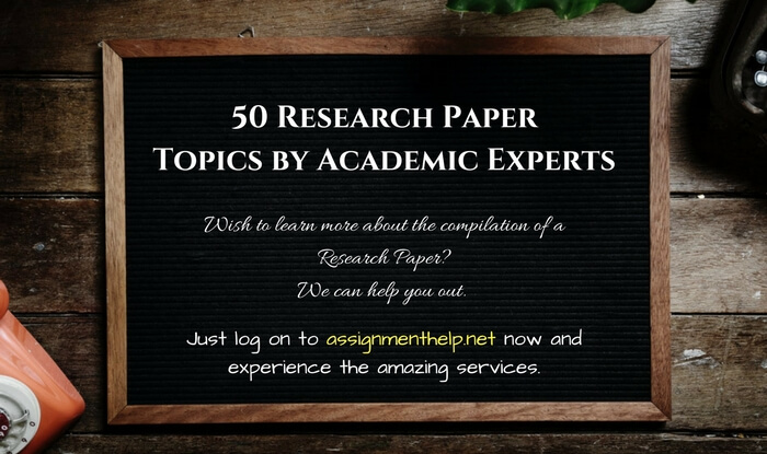 50 Research Paper Topics by Academic Experts