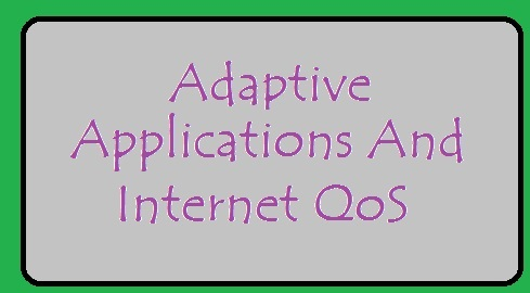 Adaptive Applications And Internet QoS