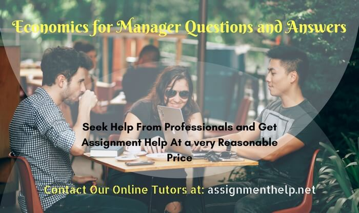 Assignment help with economics for managers