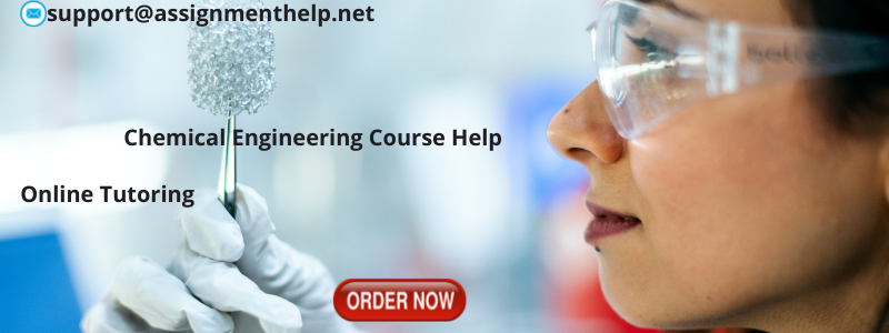 Chemical Engineering Assignment Help Order Now