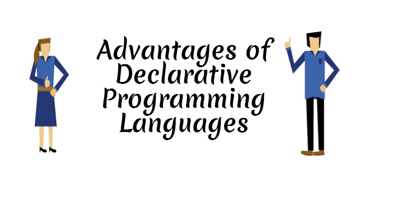 Advantage of Declarative programming Languages