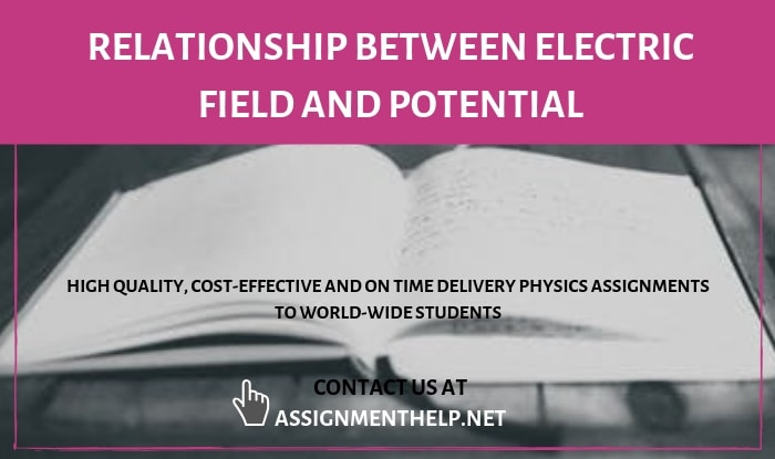 Relationship Between Electric field And Potential Assignment Help